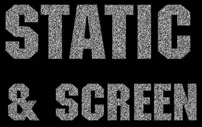 Static and Screen